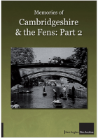 Memories Of Cambridgeshire And The Fens: Part Two