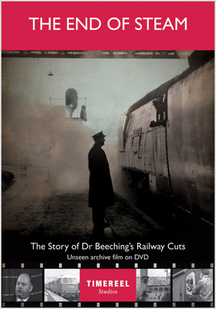 The End Of Steam: The Story Of Dr Beeching's Railway Cuts